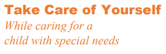 Take Care of Yourself while caring for a child with special needs text